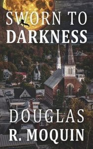 Sworn To Darkness by Douglas R. Moquin