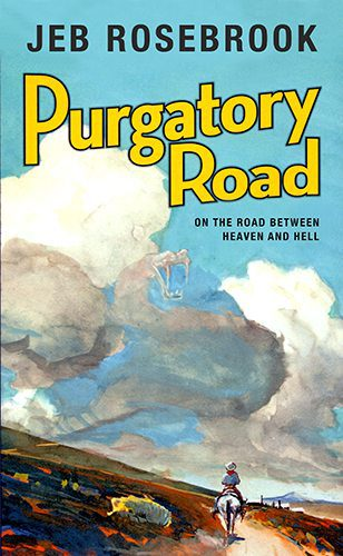Purgatory Road: On the Road Between Heaven and Hell by Jeb Rosebrook