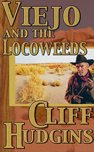 Viejo And The Locoweeds by Cliff Hudgins