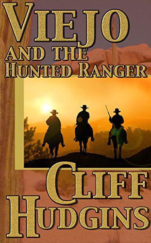 Viejo And The Hunted Ranger by Cliff Hudgins