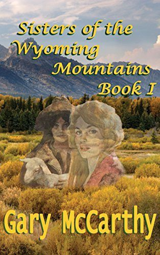 Sisters Of The Wyoming Mountains by Gary McCarthy