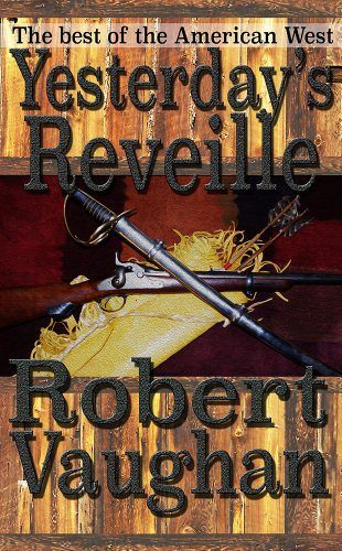 Yesterday's Reveille: An Epic of the Seventh Calvary by Robert Vaughan
