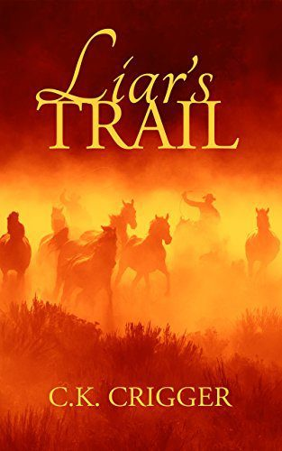 Liar's Trail by C.K. Crigger