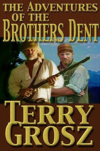 The Adventures Of The Brothers Dent by Terry Grosz