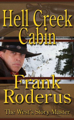 Hell Creek Cabin by Frank Roderus