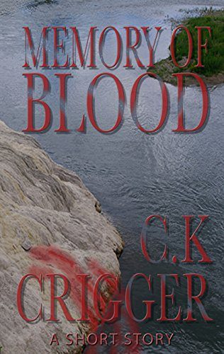 Memory Of Blood By C.K. Crigger