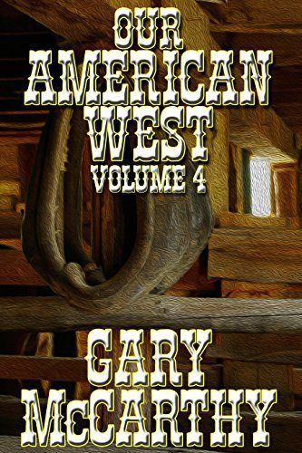Our American West – Volume 4 by Gary McCarthy