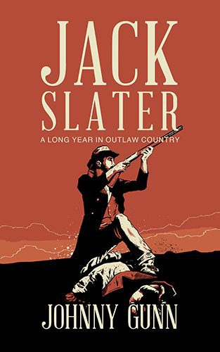 Jack Slatter: A Long Year In Outlaw Country by Johnny Gunn