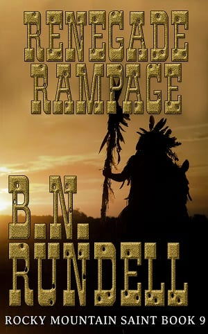 Renegade Rampage (Rocky Mountain Saint Book 9) by B.N. Rundell
