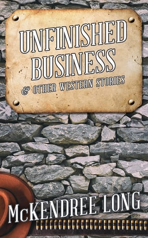 Unfinished Business & Other Western Stories by McKendree Long