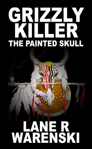 Grizzly Killer: The Painted Skull by Lane R Warenski