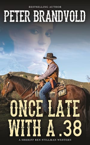 Once Late With a .38 (A Sherriff Ben Stillman Western 4) by Peter Brandvold