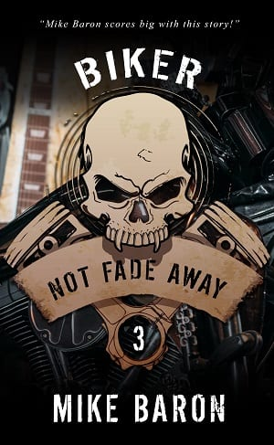 Not Fade Away (Biker Book 3) by Mike Baron