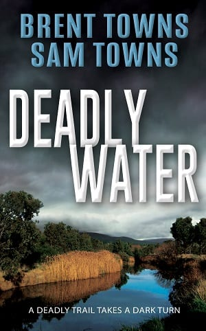 Deadly Water by Brent Towns and Sam Towns