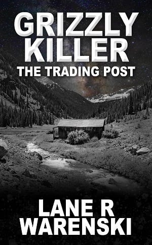 Grizzly Killer: The Trading Post by Lane R Warenski