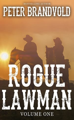 Rogue Lawman: The Complete Series, Volume 1 by Peter Brandvold