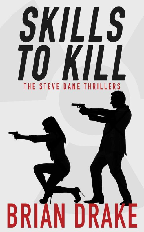 Skills To Kill: The Steve Dane Thrillers by Brian Drake