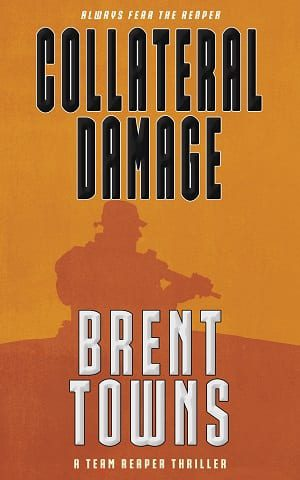Collateral Damage: A Team Reaper Thriller (Book 13) by Brent Towns