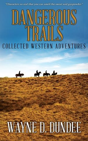 Dangerous Trails: Collected Western Adventures by Wayne D. Dundee