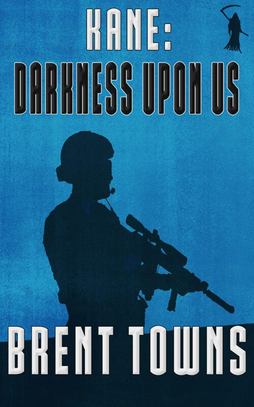 KANE: Darkness Upon Us (Fear The Reaper Book 3) by Brent Towns