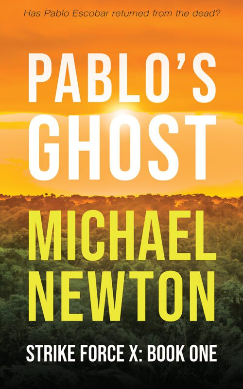 Pablo's Ghost (Strike Force X Book 1) by Michael Newton