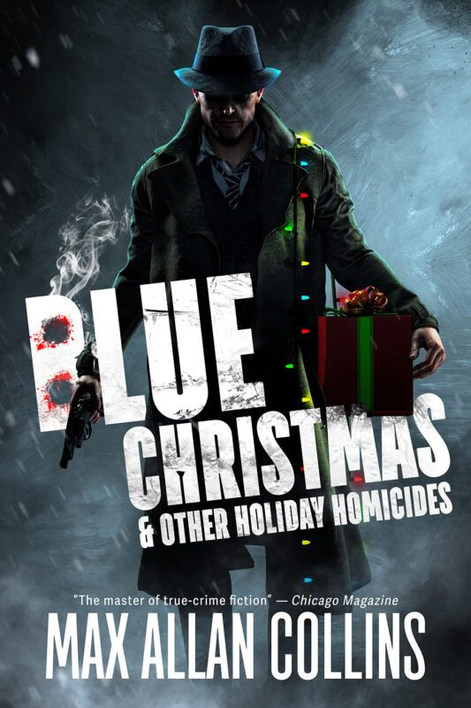 Blue Christmas & Other Holiday Homicides by Max Allan Collins