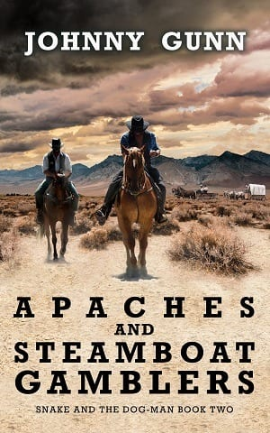 Apaches and Steamboat Gamblers (Snake and the Dog-Man Book 2) by Johnny Gunn