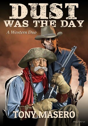 Dust Was The Day: A Western Duo by Tony Masero