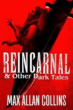 Reincarnal & Other Dark Tales by Max Allan Collins