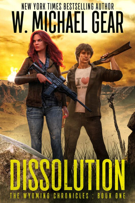 Dissolution: The Wyoming Chronicles: Book One by W. Michael Gear