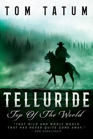 Telluride Top Of The World (The New West Book 2) by Tom Tatum