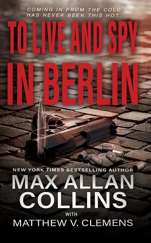 To Live and Spy In Berlin (John Sand Book 3) by Max Allan Collins and Matthew V. Clemens