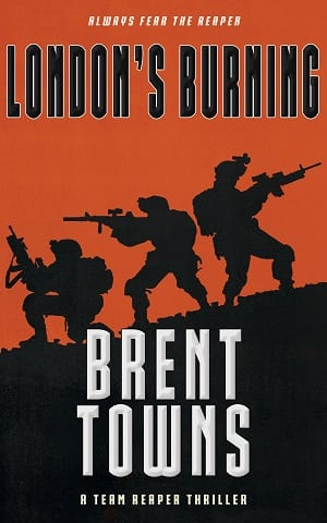 London's Burning: A Team Reaper Thriller 16 by Brent Towns